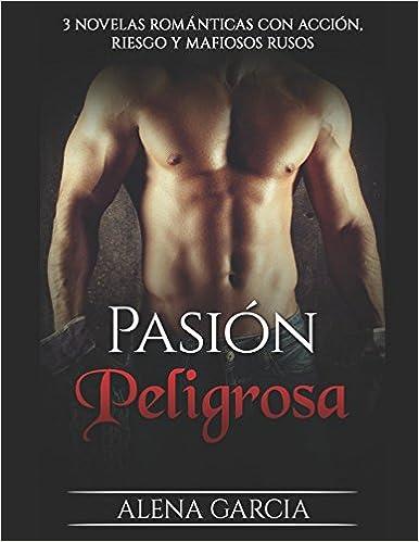Amazon.com: Pasión Peligrosa: 3 Novelas Románticas con Acción, Riesgo y Mafiosos Rusos (Colección de Romance y Erótica) (Spanish Edition) (9781549922275): ...