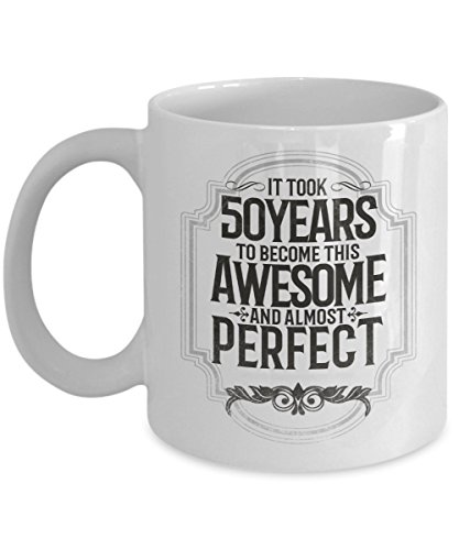 It Took 50 Years To Become This Awesome And Almost Perfect Fun Coffee Mug. This Tea Cup Is An Awesome Gift For Him Or Her On Valentine's Day, Birthday, Engagement, Anniversary or Christmas.