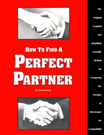 How to Find a Perfect Partner: The Original, Complete and Simplified Scientific Method for Comparing the Energies of Horoscopes for Compatibility by Brand: Channel Media