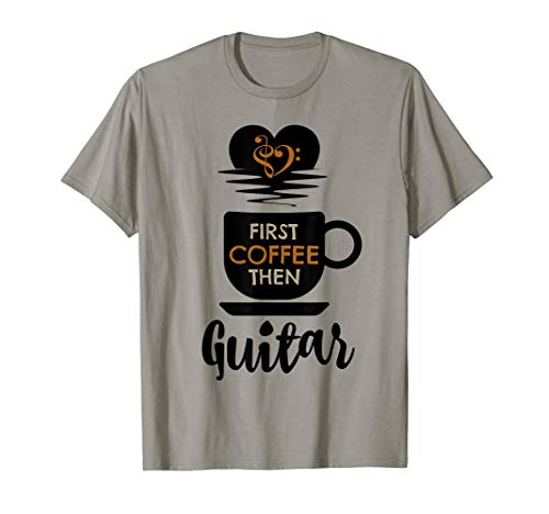 First Coffee Then Guitar Music Lover Guitarist T-Shirt