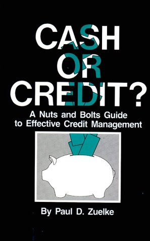 Cash or Credit? A Nuts and Bolts Guide to Effective Credit Management by Pennwell Books