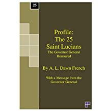 Profile: The 25 Saint Lucians: (The Governor General Honoured) (Profiles)