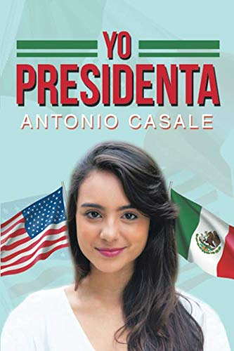 Yo Presidenta (Spanish Edition)