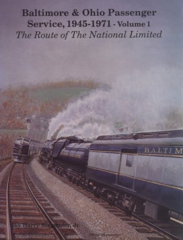 Baltimore and Ohio Passenger Service 1945-1971 Vol. 1 The Route Of The National Limited (Baltimore & Ohio Passenger Service, 1945-1971 , Vol 1)