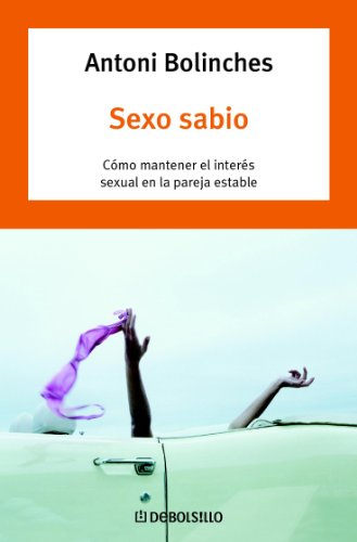 Sexo sabio: Cómo mantener el interés sexual en la pareja estable (Spanish Edition)
