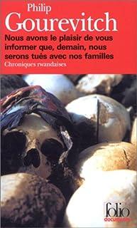 Nous avons le plaisir de vous informer que, demain, nous serons tués avec nos familles : Chroniques rwandaises, Gourevitch, Philip