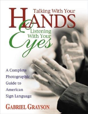 Talking with Your Hands, Listening with Your Eyes: A Complete Photographic Guide to American Sign Language [TALKING W/YOUR HANDS L]