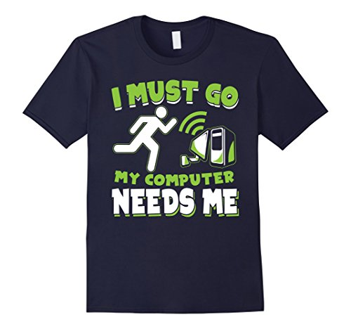 Mens I Must Go My Computer Needs Me   Gamer Shirt   Gaming Shirts Medium Navy
