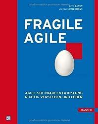 Fragile Agile: Agile Softwareentwicklung richtig verstehen und leben