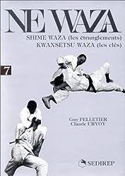 Ne waza : Tome 7, Shime waza (les étranglements) Kwansetsu waza (les clés)