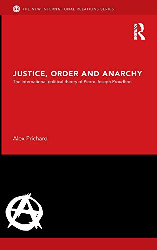 Justice, Order and Anarchy: The International Political Theory of Pierre-Joseph Proudhon (New International Relations)