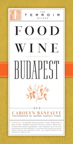 Food Wine Budapest (The Terroir Guides) by Carolyn Banfalvi