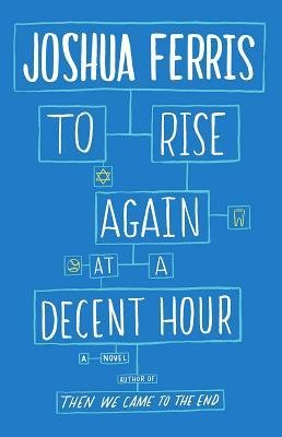 [ TO RISE AGAIN AT A DECENT HOUR By Ferris, Joshua ( Author ) Hardcover May-13-2014