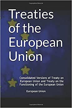 Treaties of the European Union: Consolidated Versions of Treaty on European Union and Treaty on the Functioning of the European Union (International Law)