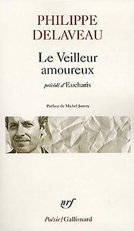 Le veilleur amoureux précédé d'Eucharis par Philippe Delaveau