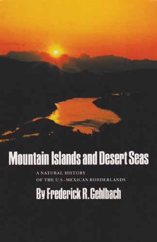 Mountain Islands and Desert Seas: A Natural History of the U.S.-Mexican Borderlands (Louise Lindsey Merrick Natural Envi