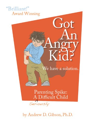Got An Angry Kid? Parenting Spike: A Seriously Difficult Child (Growing with Love)