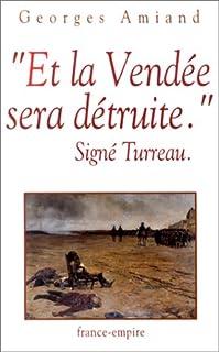 Et la Vendée sera détruite : signé Turreau