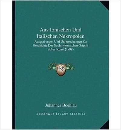 Book Aus Ionischen Und Italischen Nekropolen: Ausgrabungen Und Untersuchungen Zur Geschichte Der Nachmykenischen Griechi Schen Kunst (1898) (Paperback)(German) - Common