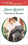Seduced by the Boss, Sharon Kendrick, 0373121733