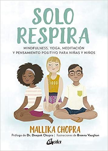 Solo respira: Mindfulness, yoga, meditación y pensamiento ...