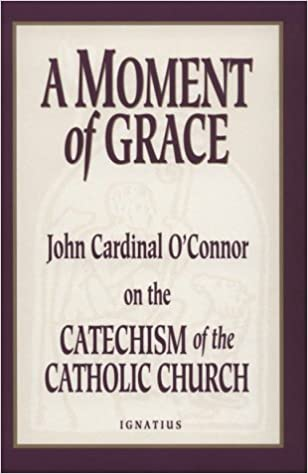 Moment Of Grace >> A Moment Of Grace John Cardinal O Connor On The Catechism Of The