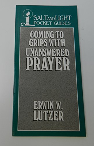 Coming to grips with unanswered prayer (Salt and Light pocket guides)