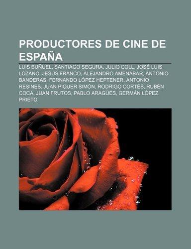 Productores de Cine de Espana: Luis Bunuel, Santiago Segura, Julio Coll, Jose Luis Lozano, Jesus Franco, Alejandro Amenabar,...