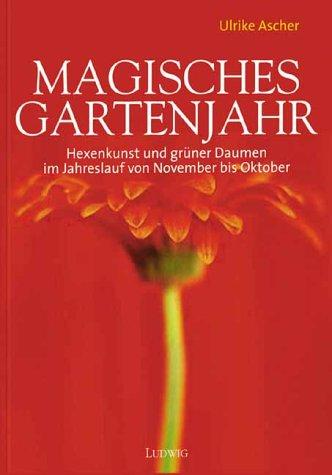 Magisches Gartenjahr. Hexenkunst und grüner Daumen im Jahreslauf von November bis Oktober