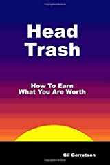 Head Trash: How To Earn What You Are Worth Paperback