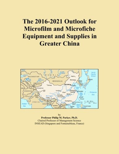 The 2016-2021 Outlook for Microfilm and Microfiche Equipment and Supplies in Greater China