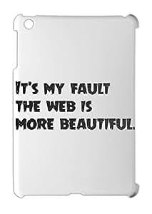 It's my fault the web is more beautiful. iPad mini - iPad mini 2 plastic case