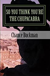 So You Think You're The Chupacabra (The Monster Field Guide Series)