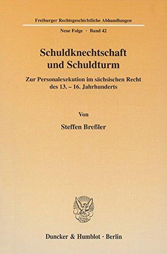 Schuldknechtschaft und Schuldturm.: Zur Personalexekution im sächsischen Recht des 13.-16. Jahrhunderts. (Freiburger Rechtsgeschichtliche Abhandlungen. N. F.)