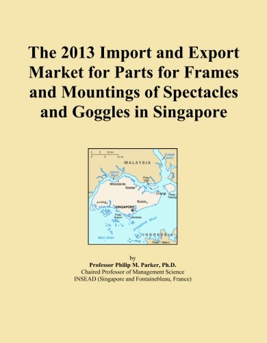 The 2013 Import and Export Market for Parts for Frames and Mountings of Spectacles and Goggles in - Singapore Spectacles