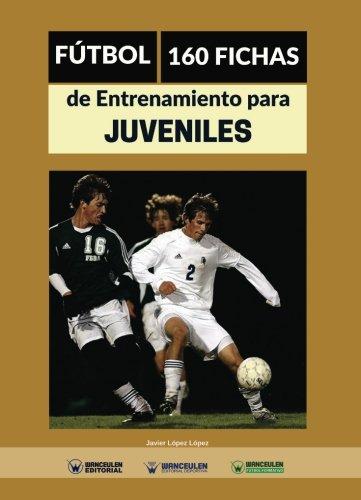 Fútbol, 160 fichas de entrenamiento para juveniles: Amazon.es: Javier López López: Libros