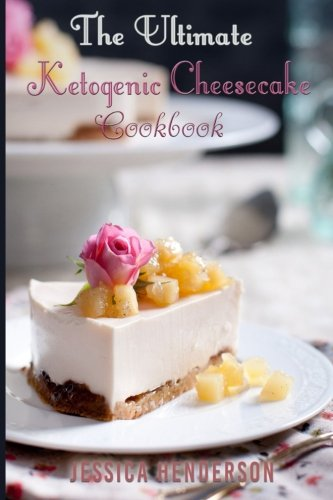 Ketogenic Diet: The Ultimate Ketogenic Cheesecake Cookbook: Top 35 Seriously Delicious Low Carb Cheesecake Recipes To Lose Weight (Ketogenic Diet for Weight Loss, Ketogenic Diet for - Cheesecake Ultimate