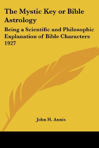 The Mystic Key or Bible Astrology: Being a Scientific and Philosophic Explanation of Bible Characters 1927