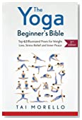 The Yoga Beginner's Bible: Top 63 Illustrated Poses for Weight Loss, Stress Relief and Inner Peace