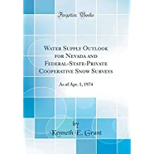 Water Supply Outlook for Nevada and Federal-State-Private Cooperative Snow Surveys: As of Apr. 1, 1974 (Classic Reprint)