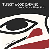 Tlingit Wood Carving, Richard A. Beasley, 0982578628