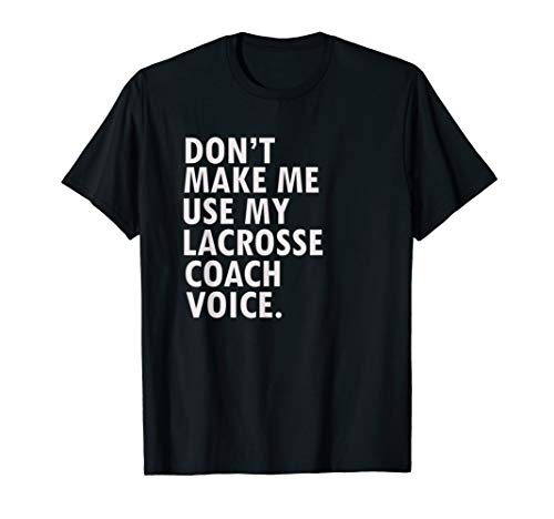 Funny Saying Lacrosse Coach T-Shirt Lacrosse Team Shirt