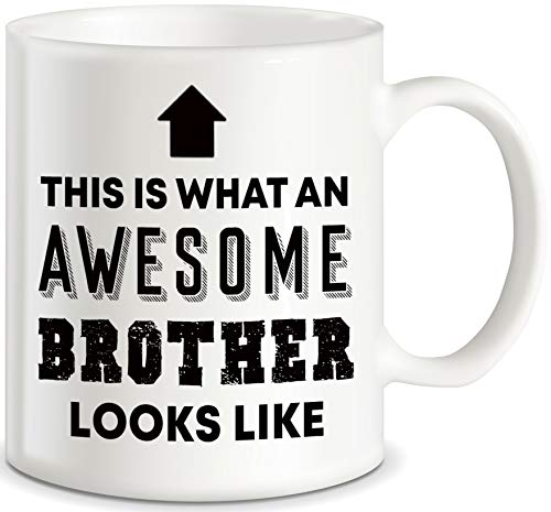 Gift for Brothers Awesome Brother Looks Like for World's Best Brother Ever Christmas Birthday Graduation Novelty Gag Gifts Idea for Sibling Ceramic Coffee Mug Tea Cup