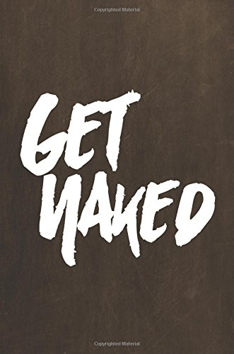 """Read Online Chalkboard Journal - Get Naked (Brown): 100 page 6"""" x 9"""" Ruled Notebook: Inspirational Journal, Blank Notebook, Blank Journal, Lined Notebook, Blank Diary (Volume 4) ebook"""
