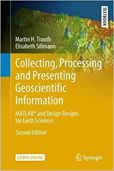 Collecting, Processing and Presenting Geoscientific Information: MATLAB® and Design Recipes for Earth Sciences (Springer Textbooks in Earth Sciences, Geography and Environment)