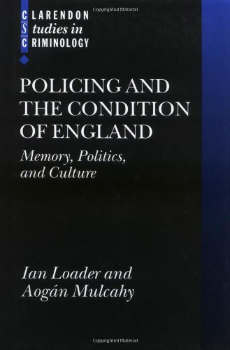 Policing and the Condition of England: Memory, Politics and Culture (Clarendon Studies in Criminology)