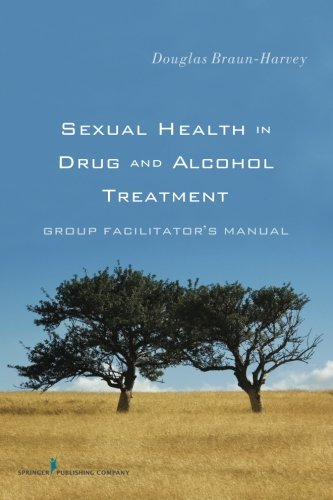 Sexual Health in Drug and Alcohol Treatment: Group Facilitator'Äôs Manual: Group Facilitator's Manual (Best Selling Alcohol In Us)