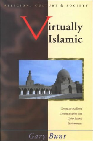 Virtually Islamic: Computer-mediated Communication & Cyber Islamic Environments (Religion, Culture, and Society)