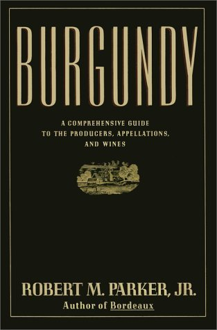 Burgundy: A Comprehensive Guide to the Producers, Appelations, ()