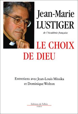 Le Choix de Dieu. Entretiens avec Jean-Louis Missika et Dominique Wolton